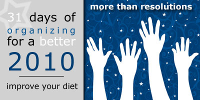 31 Days of Organizing for a Better 2010: Improve Your Diet