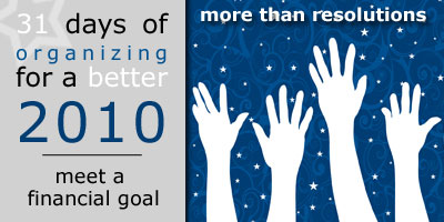 31 Days of Organizing for a Better 2010: Meet a Financial Goal
