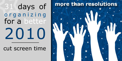 31 Days of Organizing for a Better 2010: Limit Screen Time