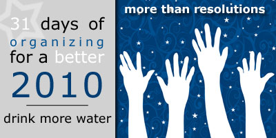 31 Days of Organizing for a Better 2010: Drink More Water