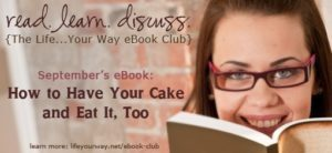 Read more about the article The Life Your Way eBook Club: How to Have Your Cake and Eat It, Too {Week 4}