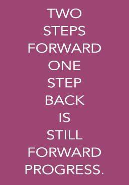 Two steps forward, one step back is still forward progress.