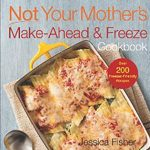 Not Your Mother's Make Ahead and Freeze Cookbook