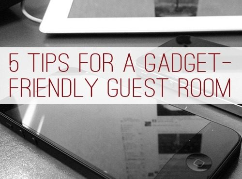 5 Tips for a Gadget Friendly Guest Room | lifeyourway.net