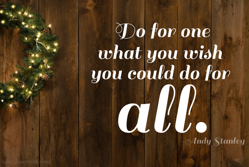 do for one what you wish you could do for all