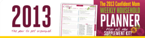 Get Organized with the 2013 Confident Mom Weekly Household Planner