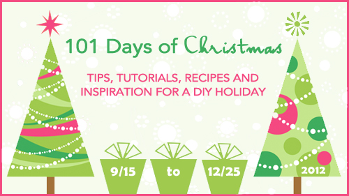101 Days of Christmas: Tips, Tutorials, Recipes & Inspiration for a DIY Holiday