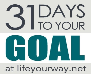 31 Days to Your Goal | lifeyourway.net