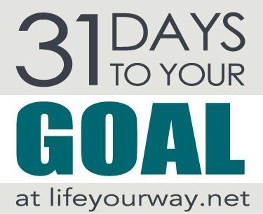 31 Days to Your Goal | lifeyourway.net