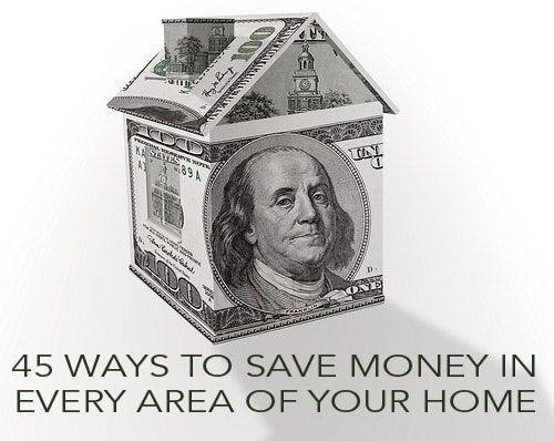45 Ways to Save Money In Every Area of Your Home