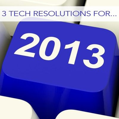 3 Tech Resolutions for 2013
