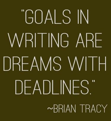"""Goals in writing are dreams with deadlines."" 