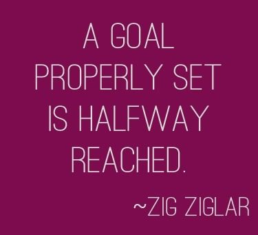 """A goal properly set is halfway reached."" 