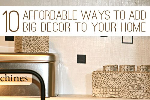 10 Affordable Ways to Add BIG Decor to Your Home at lifeyourway.net