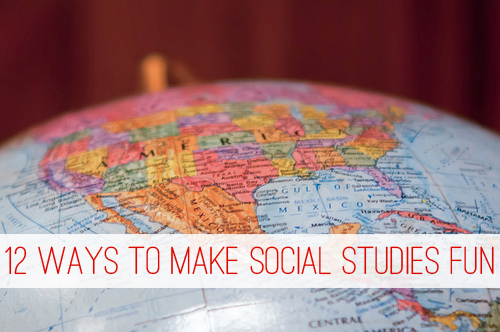 12 Ways to Make Social Studies Fun at lifeyourway.net
