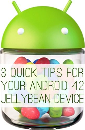 3 Quick Tips for Your Android 4.2 JellyBean Device at lifeyourway.net