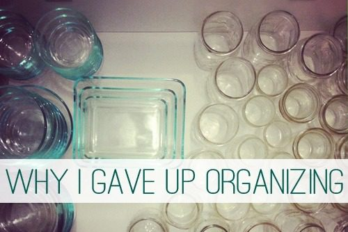 Why I Gave Up Organizing | lifeyourway.net
