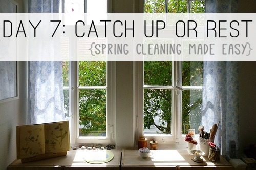 Day 7: Catch Up or Rest {Spring Cleaning Made Easy} at lifeyourway.net