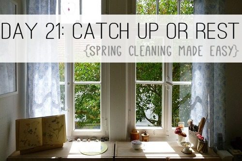 Day 21: Catch Up or Rest {Spring Cleaning Made Easy} at lifeyourway.net
