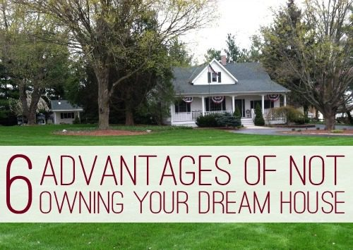 6 Advantages of NOT Owning Your Dream House at lifeyourway.net