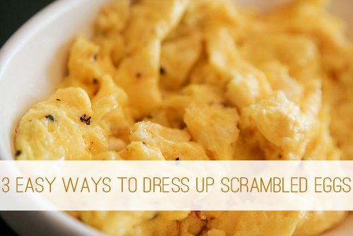 3 Easy Ways to Dress Up Scrambled Eggs at lifeyourway.net