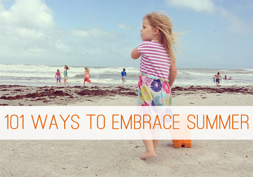 101 Ways to Embrace Summer {The 2013 List} at lifeyourway.net
