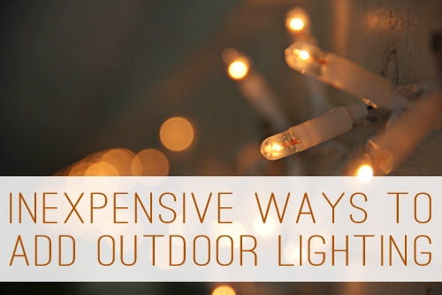 ligInexpensive Ways to Add Outdoor Lighting at lifeyourway.net