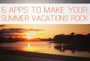 Read more about the article 5 Apps That Will Make Your Summer Vacations Rock