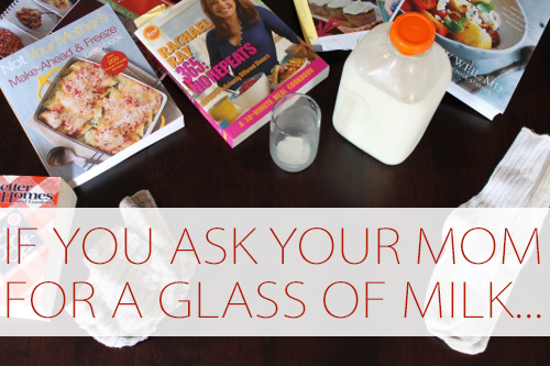 If You Ask Your Mom for a Glass of Milk...at lifeyourway.net