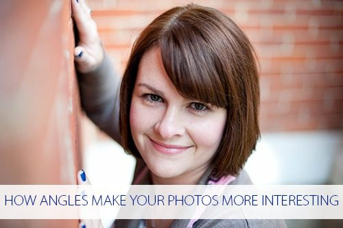 How Angles Can Make Your Photos More Interesting at  lifeyourway.net
