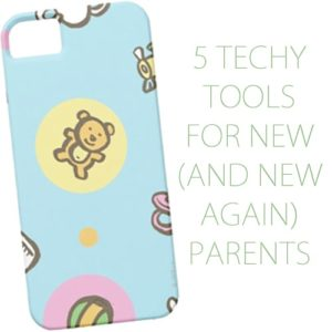 Read more about the article 5 Techy Tools for New (and New Again) Parents