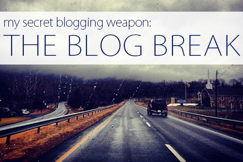 My Secret Blogging Weapon: The Blog Break