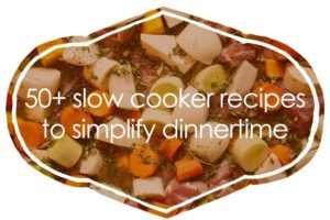 50+ Slow Cooker Recipes to Simplify Dinnertime