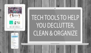 Tech Tools to Help You Declutter, Clean & Organize
