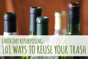 Earth Day Repurposing: 101 Ways to Reuse Your Trash