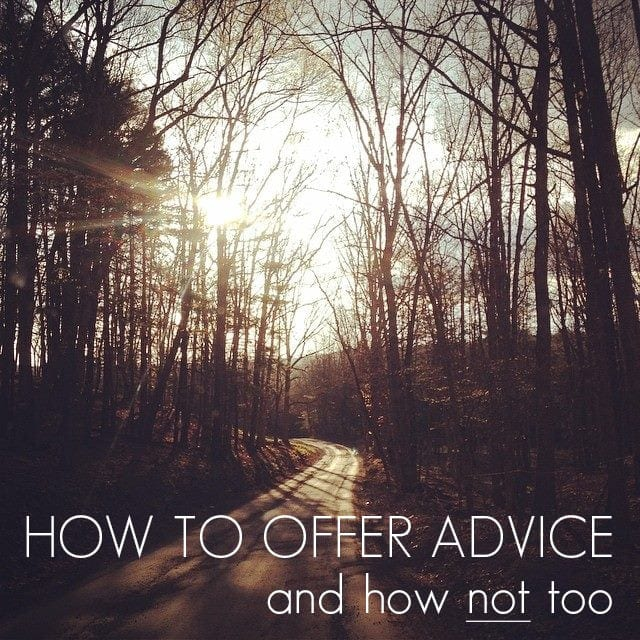 How to Offer Advice {And How NOT Too!}