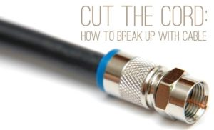 Cut the cord: how to break up with cable TV