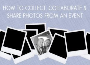 How to Collect, Collaborate, and Share Photos from an Event