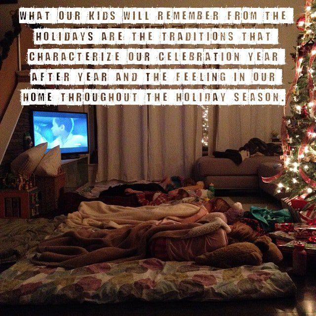 """What our kids will remember from the holidays are the traditions that characterize our celebrations year after year and the feeling in our homes throughout the holiday season."""