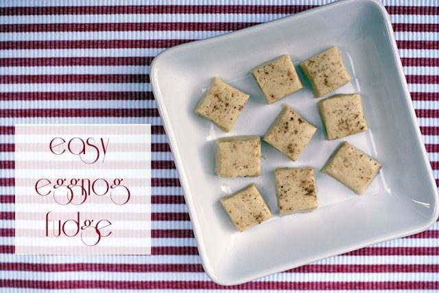 Easy eggnog fudge {101 Days of Christmas}