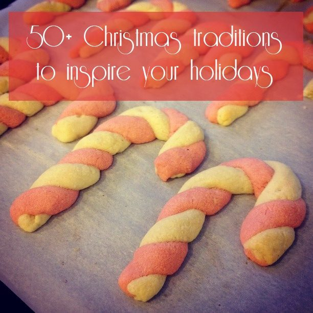 50+ traditions to inspire your holidays {101 Days of Christmas}