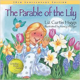 The Parable of the Lily by Liz Curtis Higgs