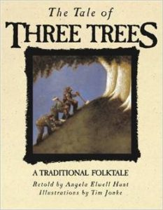 The Tale of Three Trees: A Traditional Folktale by Angela Elwell Hunt