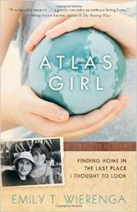 Atlas Girl Finding Home in the Last Place I Thought to Look by Emily T. Wierenga
