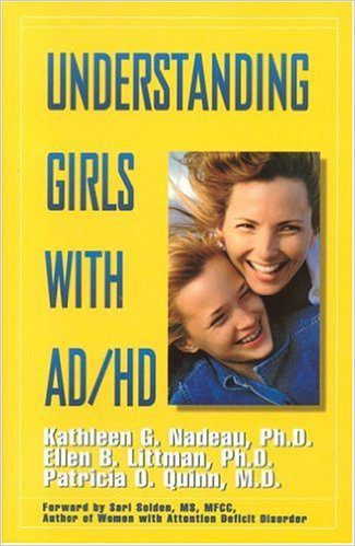 Understanding Girls with ADHD: How They Feel and Why They Do What They Do by Kathleen Nadeau, Ellen Littman and Patricia Quinn