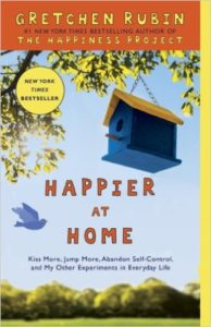 Happier at Home: Kiss More, Jump More, Abandon Self-Control, and My Other Experiments in Everyday Life by Gretchen Rubin