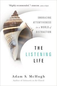 The Listening Life- Embracing Attentiveness in a World of Distraction
