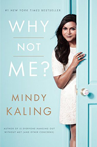 Why Not Me? by Mindy Kaling {Memoir}
