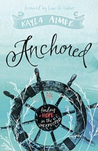 Anchored: Finding Hope in the Unexpected by Kayla Aimee {Memoir}