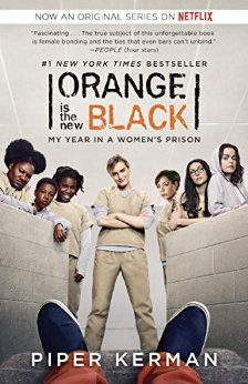 Orange Is the New Black: My Year in a Women's Prison by Piper Kerman {Memoir}